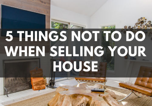 5 Things NOT To Do When Selling Your House in GTA, Toronto, Ontario