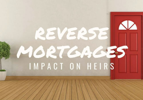 Reverse Mortgages – Impact on Heirs in GTA, Toronto, Ontario